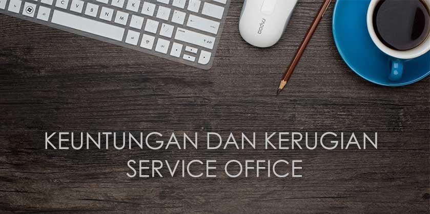 Keuntungan-dan-Kerugian-Service-Office