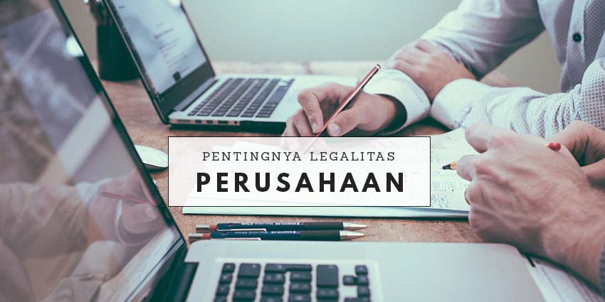 Pentingnya Memiliki Legalitas Perusahaan
