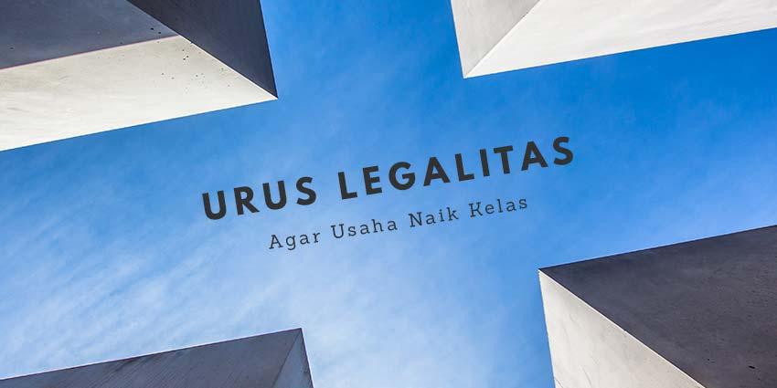 Urus Legalitas Agar Usaha Naik Kelas